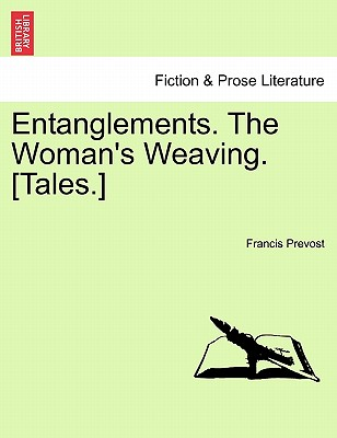 [Booking] entanglements. the woman 's weaving. [tales.]