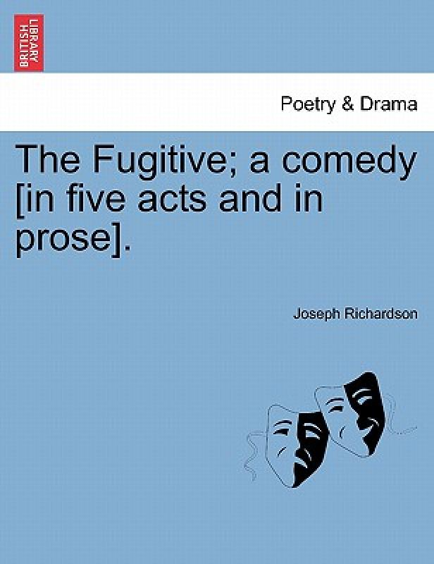 [Booking] the fugitive; a comedy [in five acts and in prose].